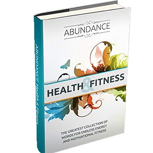 Abundance: Health and Fitness: The greatest collection of words for endless energy and motivational fitness