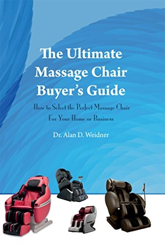 The Ultimate Massage Chair Buyer's Guide: How to Select the Perfect Massage Chair For Your Home or Business